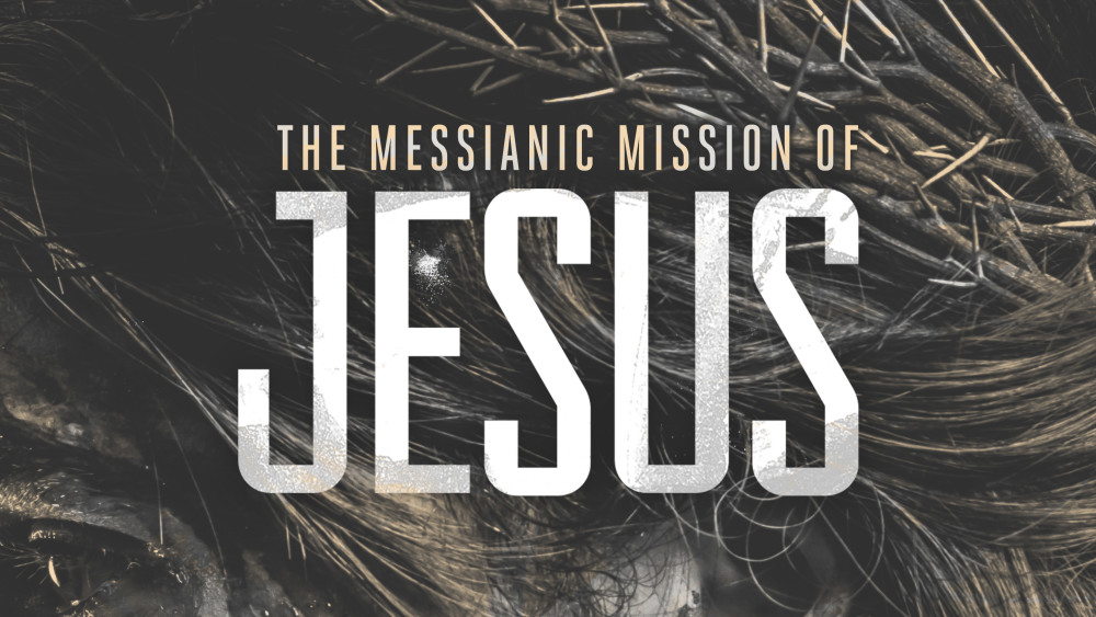 The Messianic Mission of Jesus
