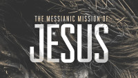 The Messianic Mission of Jesus - Week 5