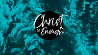 Christ is Enough - Week 6