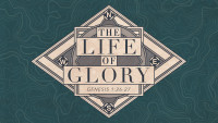 The Life of Glory - Week 1
