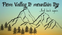 From Valley to Mountain Top
