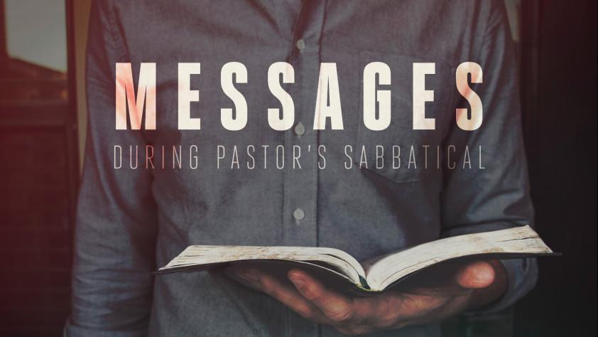 Messages during Pastor\'s Sabbatical